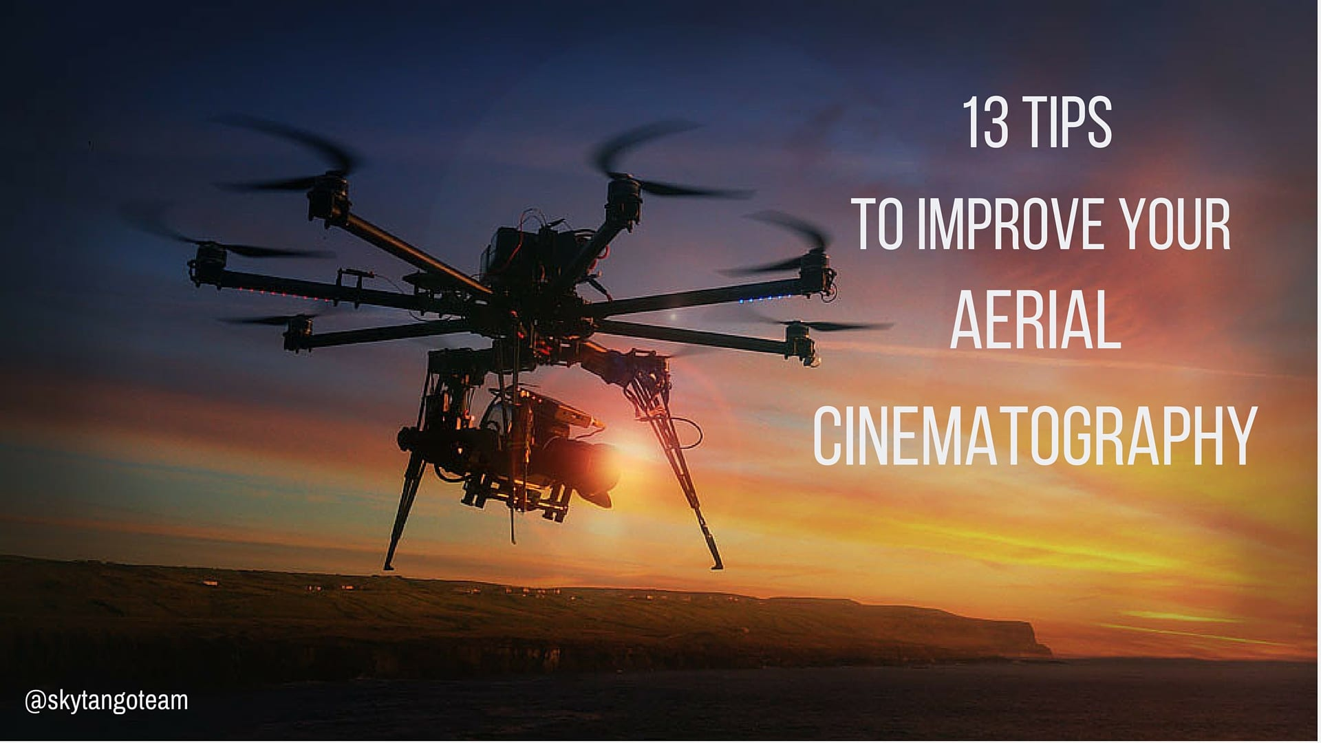 13 Powerful Tips to Improve Your Aerial Cinematography