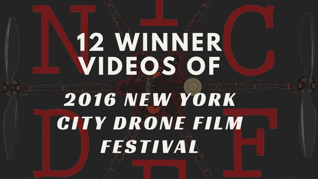 12 Winner Videos of 2016 New York City Drone Film Festival
