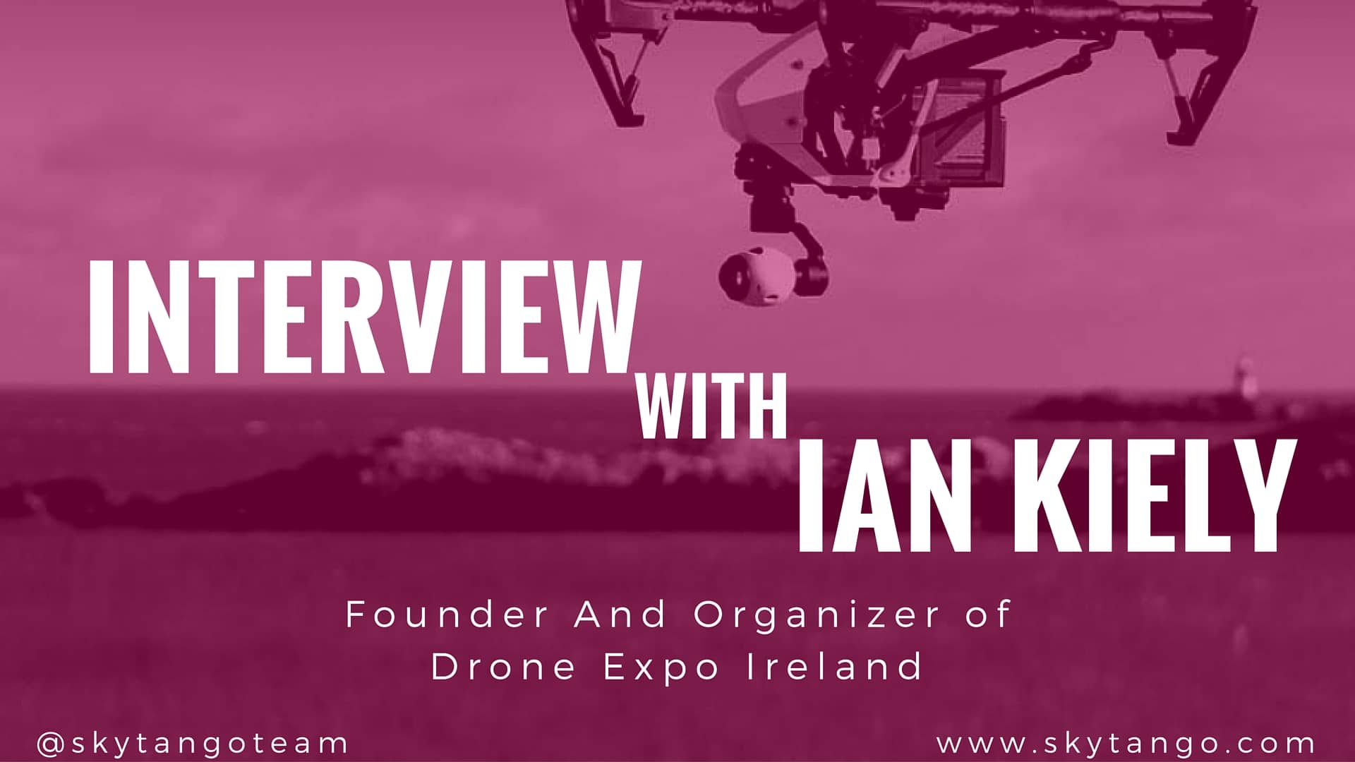 Interview With Ian Kiely – Founding Member and Organizer Of Drone Expo Ireland