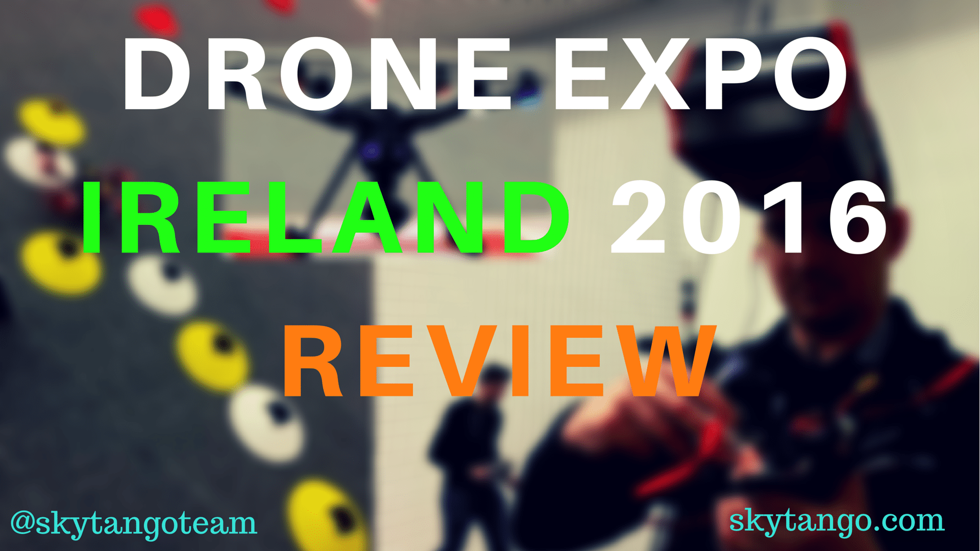 My Personal Review Of Drone Expo Ireland 2016 (And Ian Kiely's Post-Event Interview)