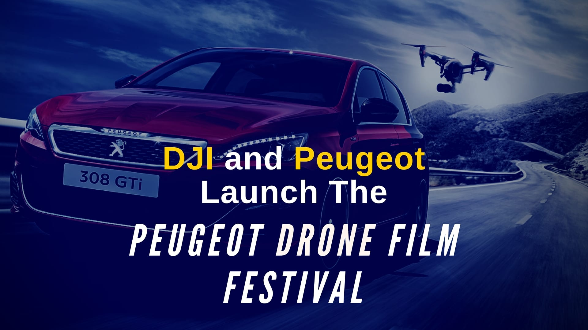Peugeot Drone Film Festival: DJI And Peugeot Launch A New Drone Film Festival
