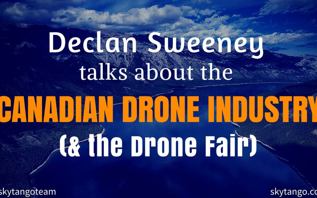 Declan Sweeney Talks About Canadian Drone Industry And Drone Fair