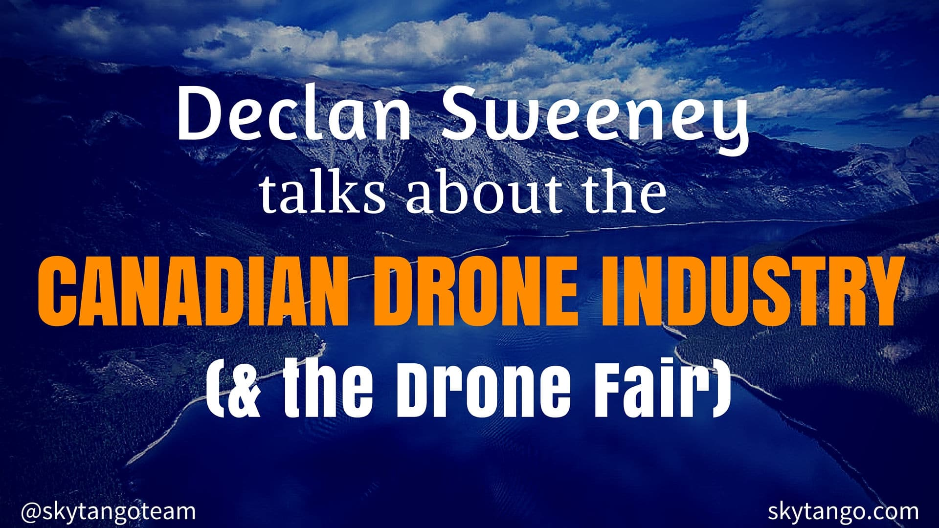 Declan Sweeney Talks About the Canadian Drone Industry & the Drone Fair
