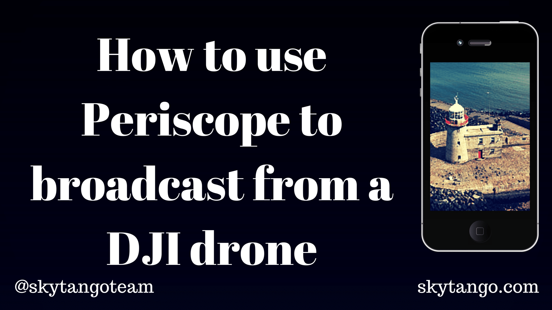 How To Use Periscope To Broadcast From A DJI Drone