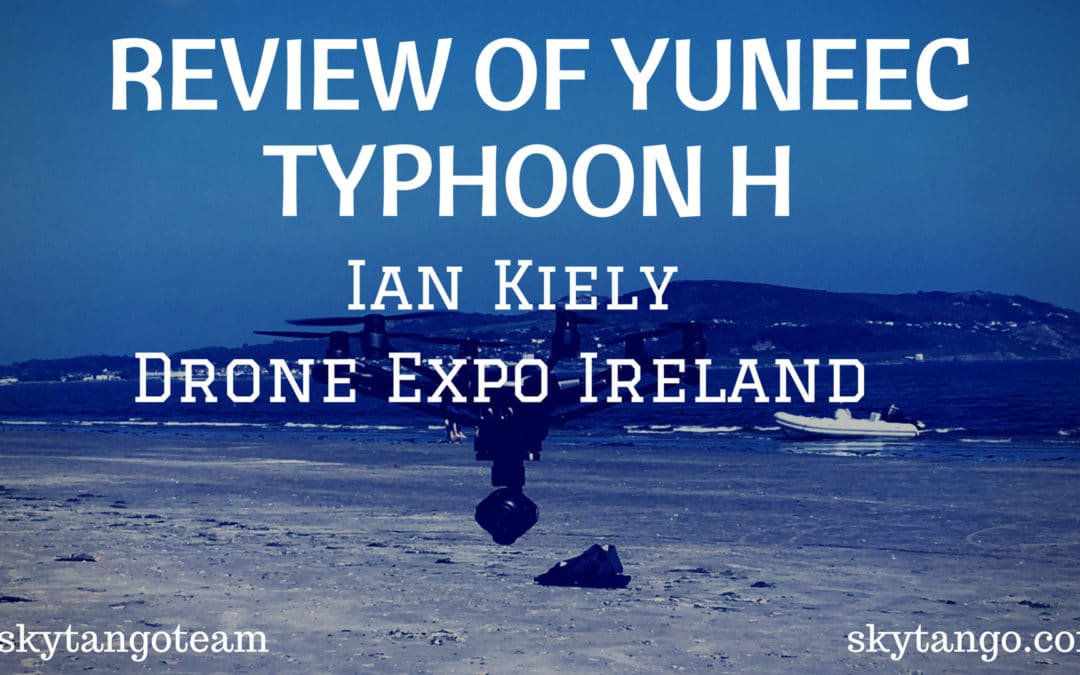 Review of Yuneec Typhoon H by Ian Kiely of Drone Expo Ireland