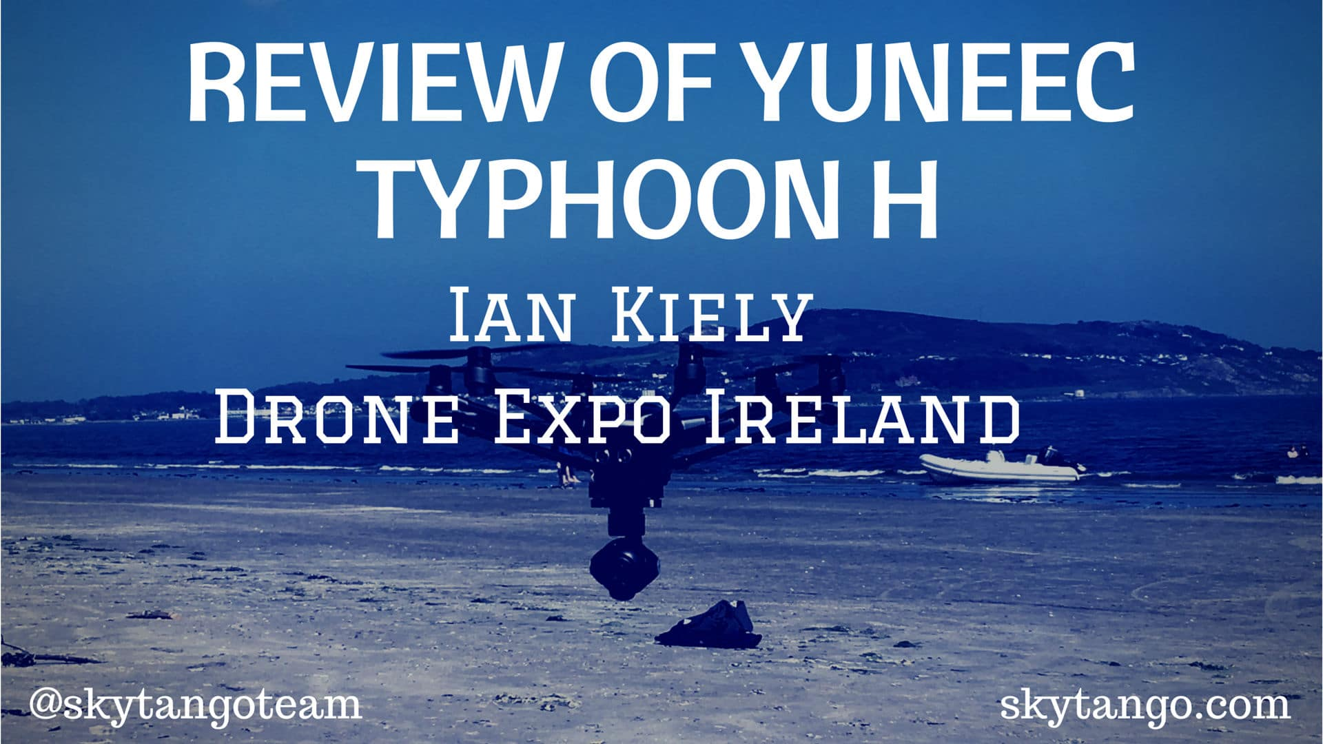 Review of Yuneec Typhoon H - by Ian Kiely