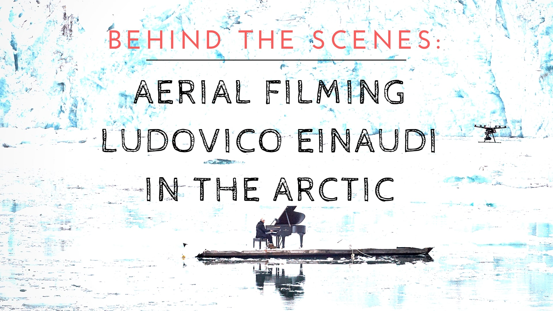Aerial filming Ludovico Einaudi in the Arctic behind the scenes