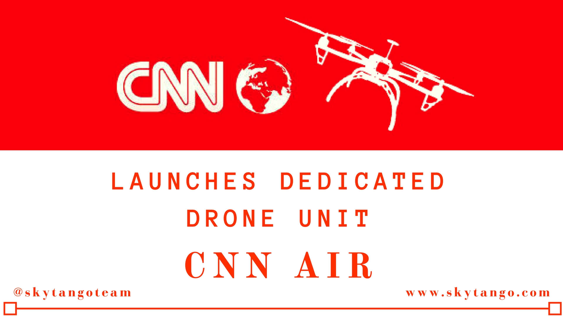 CNN Launches Dedicated Drone Unit CNN Air to gather news footage