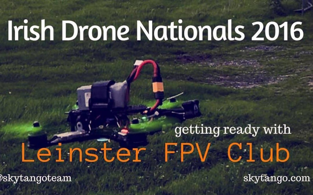 Irish Drone Nationals 2016: Getting Ready With Leinster FPV Club
