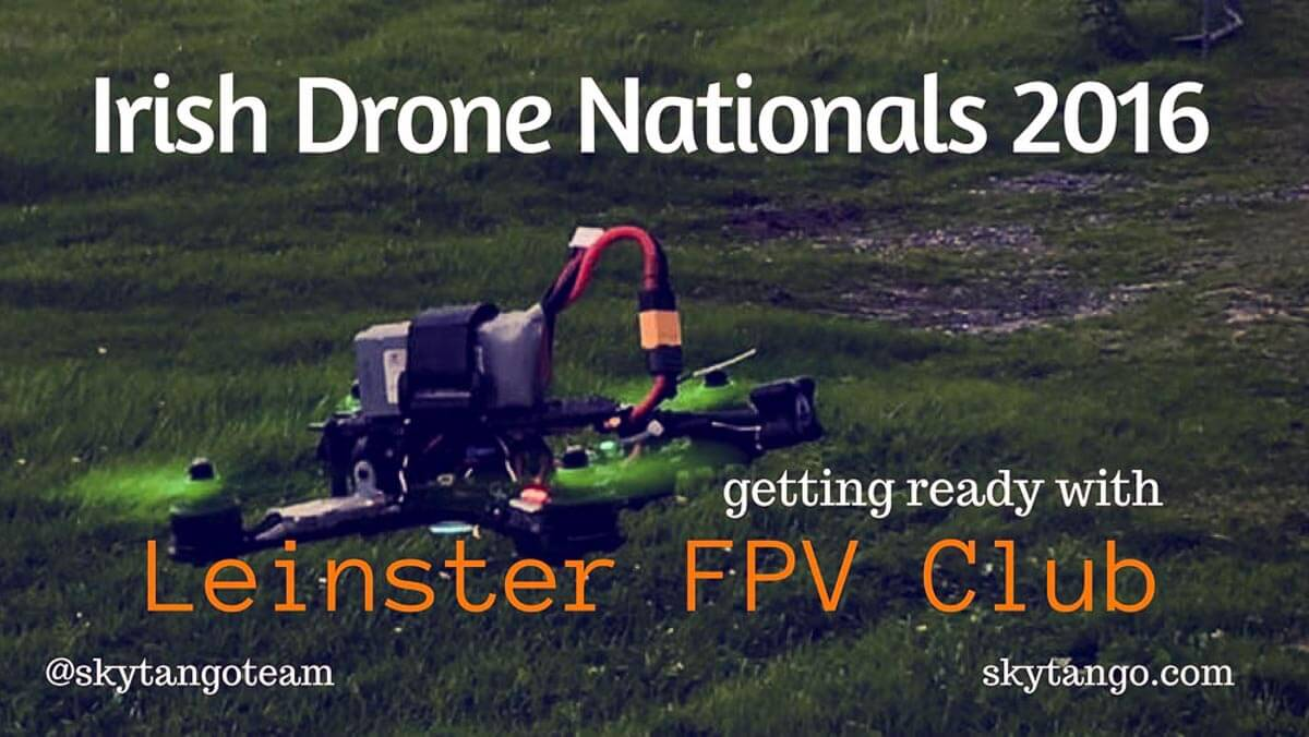 Irish Drone Nationals 2016 Getting Ready with Leinster FPV Club