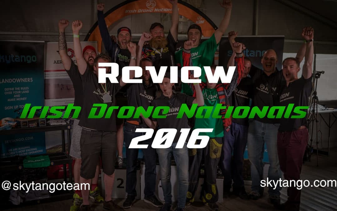Irish Drone Nationals 2016: Review Of Ireland's Top FPV Drone Racing Event