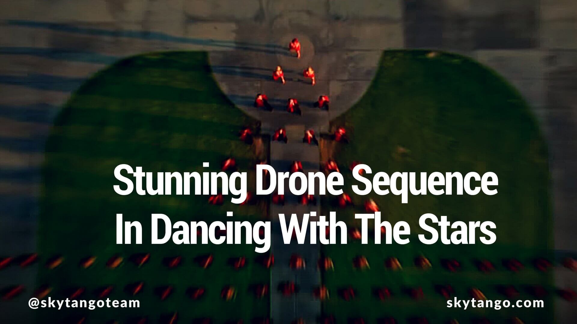 Watch This Stunning Dancing With The Stars Drone Sequence Skytango