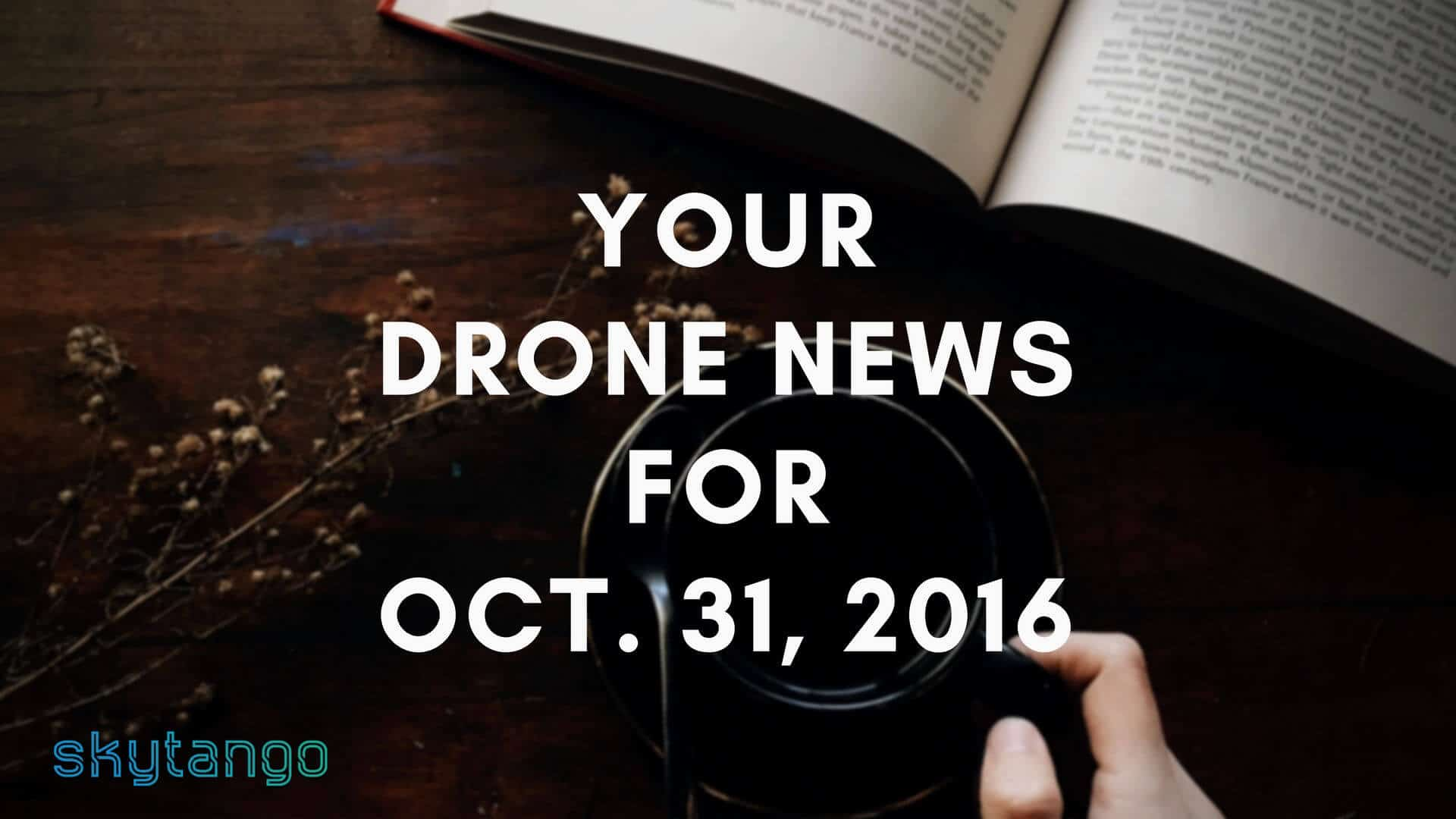 Top drone industry news 31 October 2016