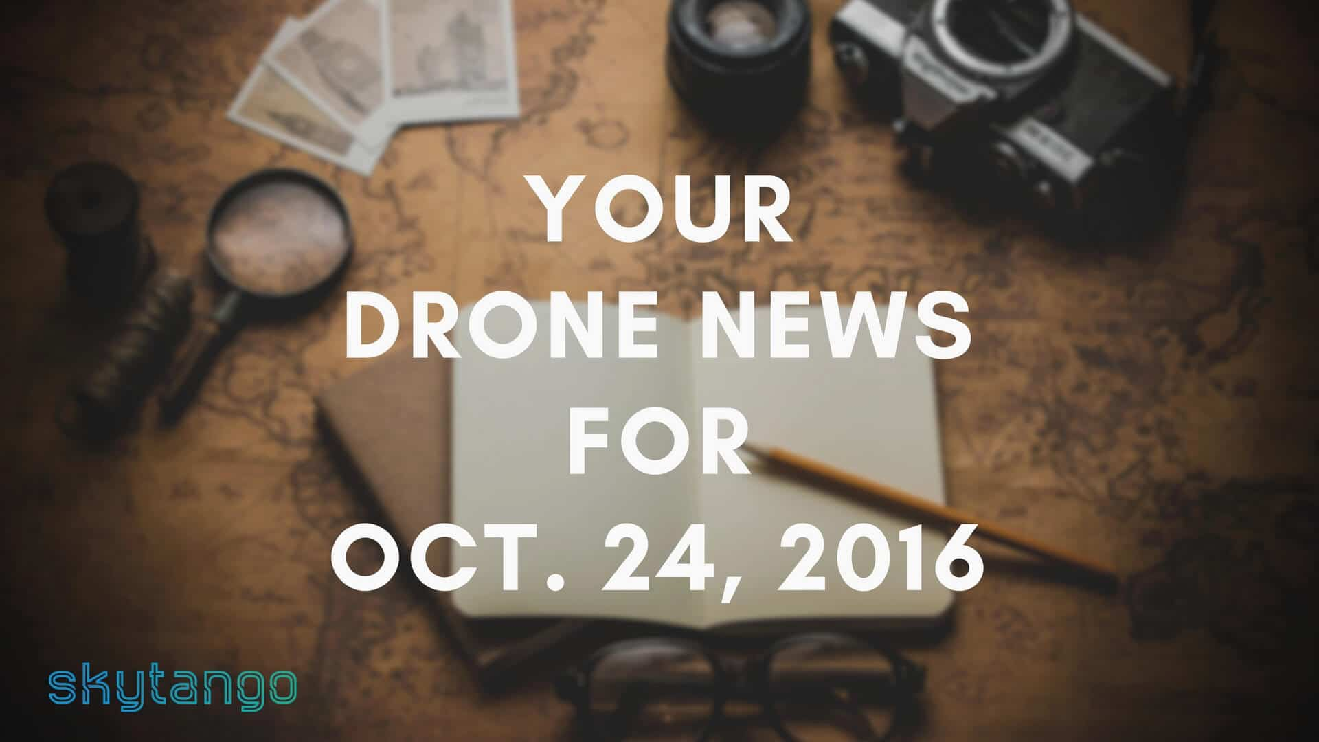 Top drone industry news October 24 2016