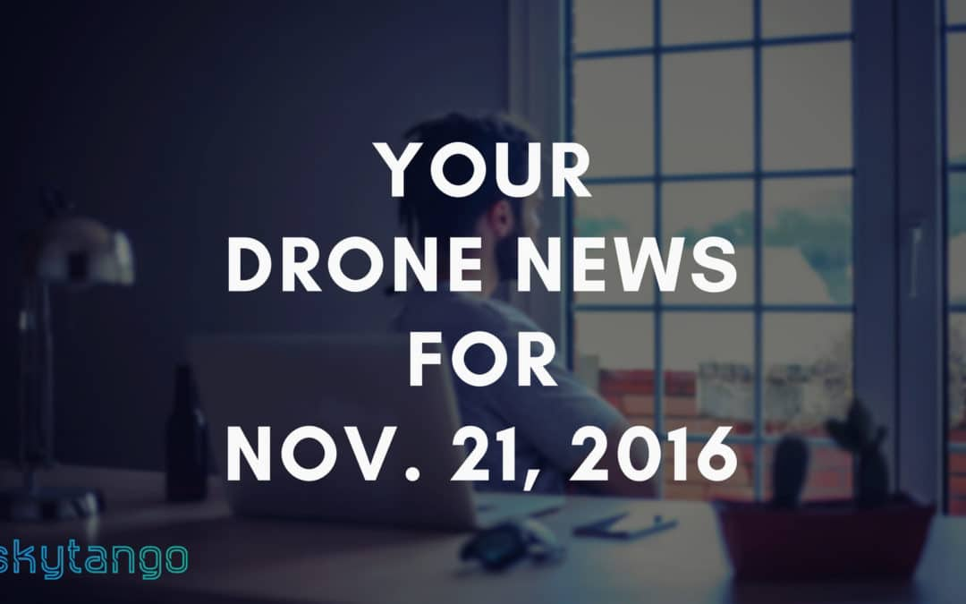 Your Drone News For Nov. 21, 2016: DJI, Drones in Agriculture & Science Research, Misbehaviours