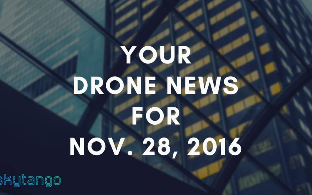Your Drone News For Nov. 28, 2016: Safe Flying, Aerial Photographers, Drones in Agriculture