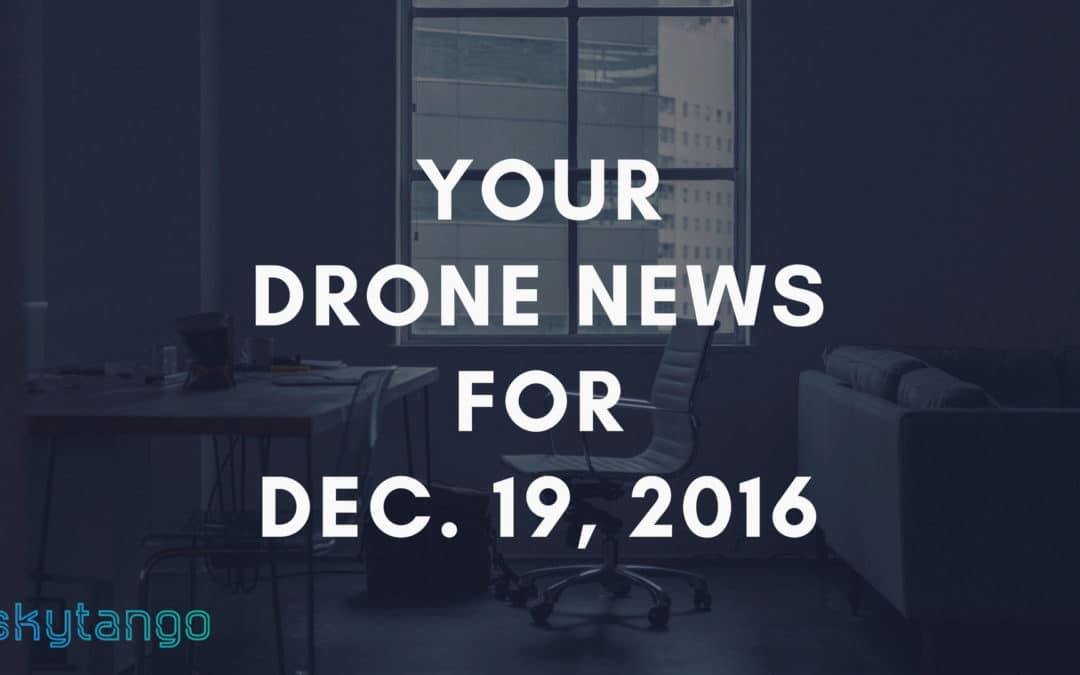Your Drone News For Dec. 19, 2016: 2016 Review, 2017 Trends