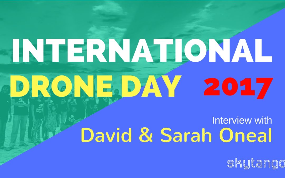 International Drone Day 2017: Interview With David And Sarah Oneal