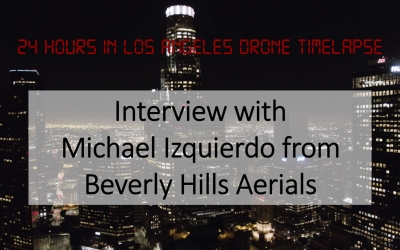 24 Hours In Los Angeles Timelapse: Interview with Michael Izquierdo from Beverly Hills Aerials
