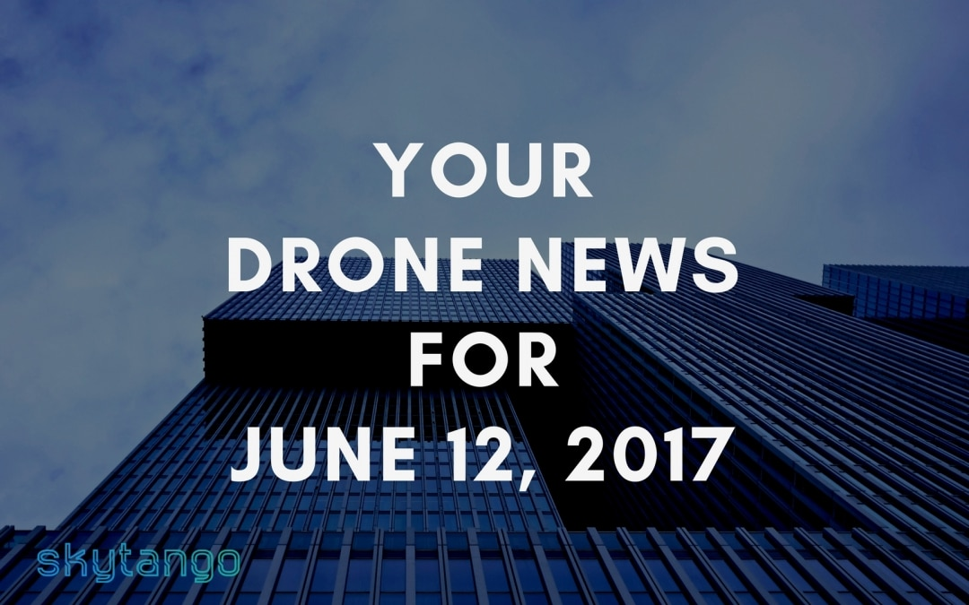 Your Drone News For 12 June 2017: BVLOS, Canada, US Air Traffic Control Privatization, DroneFund