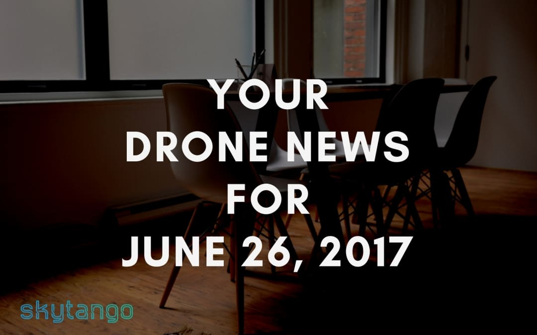 Your Drone News For 26 June 2017: US Regulations, EU Blueprint, Olympics, Climate Change, Agriculture