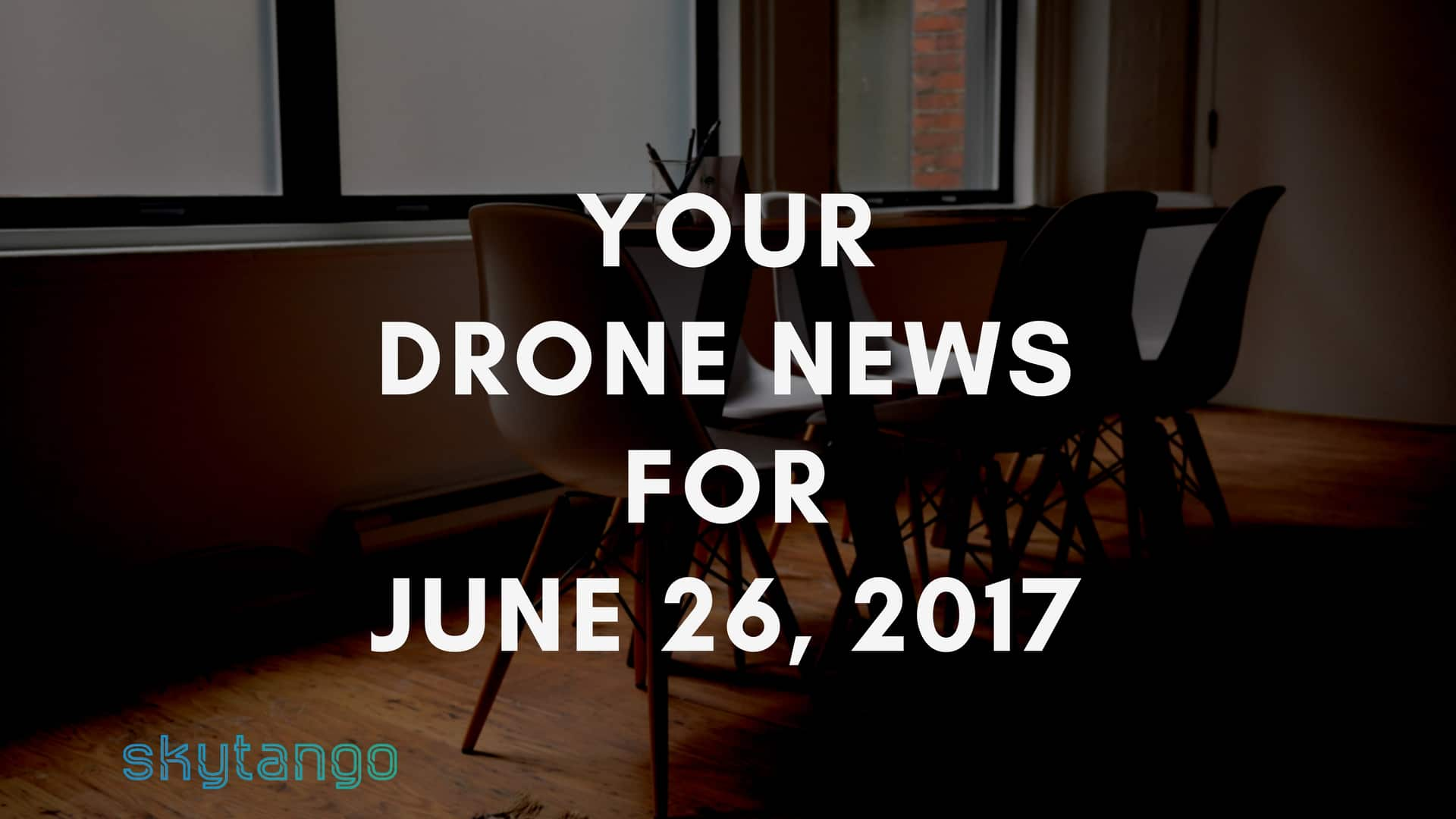 Your drone news for 26 june 2017 us regulations eu blueprint your drone news for 26 june 2017 us regulations eu blueprint olympics climate change agriculture malvernweather Image collections