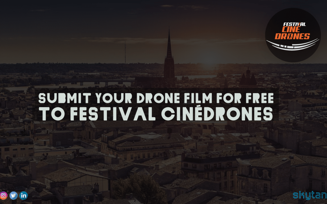 Submit Your Drone Film For Free To CinéDrones Festival With Skytango Coupon!